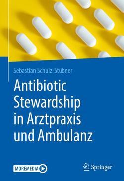 Antibiotic Stewardship in Arztpraxis und Ambulanz von Schulz-Stübner,  Sebastian