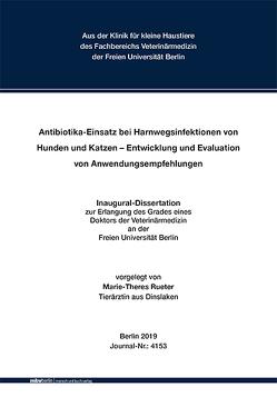 Antibiotika-Einsatz bei Harnwegsinfektionen von Hunden und Katzen – Entwicklung und Evaluation von Anwendungsempfehlungen von Rueter,  Marie-Theres