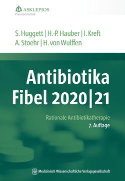 Antibiotika-Fibel 2020/21 von Hauber,  Hans-Peter, Huggett,  Susanne, Kreft,  Isabel, Stoehr,  Albrecht, Wulffen,  Hinrik von