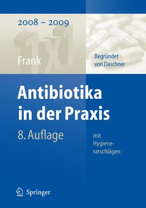 Antibiotika in der Praxis mit Hygieneratschlägen von Daschner,  Franz, Ebner,  Winfried, Frank,  Uwe, Meyer,  Elisabeth
