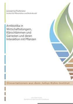 Antibiotika in Wirtschaftsdüngern, Klärschlämmen und Gärresten und deren Interaktion mit Pflanzen von Lehmann,  Lennart Leif