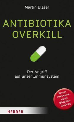 Antibiotika-Overkill von Blaser,  Martin J., Magin,  Ulrich