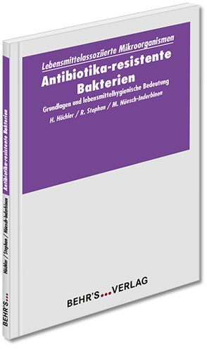 Antibiotika-resistente Bakterien von Hächler, Prof. Dr. Herbert, Nüesch-Inderbinen, Dr. Magdalena T., Stephan, Prof. Dr. Roger