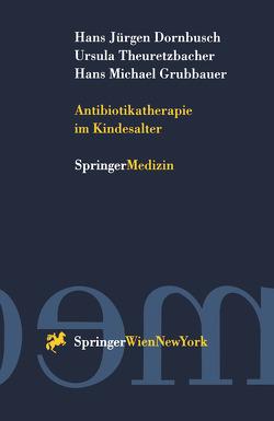 Antibiotikatherapie im Kindesalter von Dornbusch,  Hans Jürgen, Grubbauer,  Hans Michael, Theuretzbacher,  Ursula