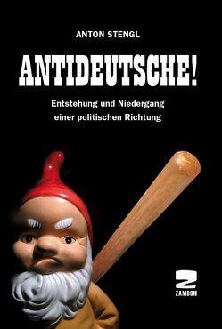 Antideutsche! von Stengl,  Anton