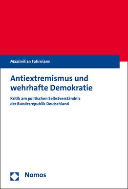 Antiextremismus und wehrhafte Demokratie von Fuhrmann,  Maximilian