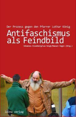 Antifaschismus als Feindbild von Eisenberg,  Johannes, Vogel,  Manuel, Voigt,  Lea