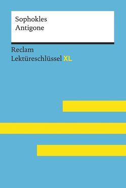 Antigone von Sophokles: Lektüreschlüssel mit Inhaltsangabe, Interpretation, Prüfungsaufgaben mit Lösungen, Lernglossar. (Reclam Lektüreschlüssel XL) von Pelster,  Theodor