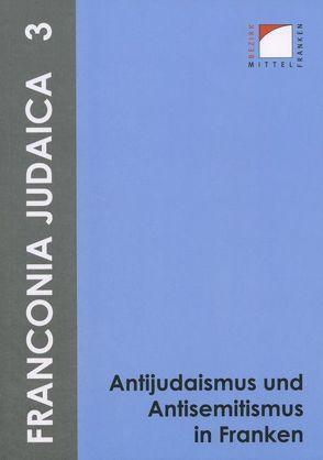 Antijudaismus und Antisemitismus in Franken von Hecht,  Julia, Kluxen,  Andrea M.