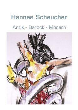 Antik – Barock – Modern von Scheucher,  Hannes