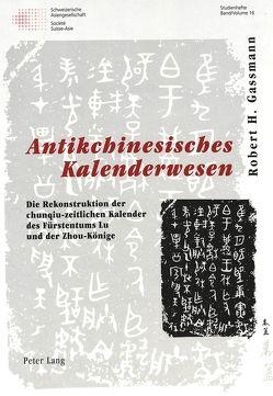 Antikchinesisches Kalenderwesen von Gassmann,  Robert, Mertens,  Annemaire