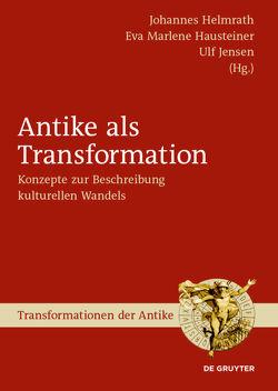 Antike als Transformation von Hausteiner,  Eva Marlene, Helmrath,  Johannes, Jensen,  Ulf