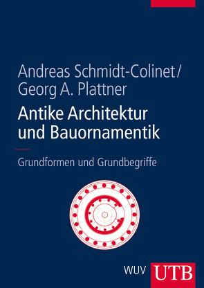 Antike Architektur und Bauornamentik von Plattner,  Georg, Schmidt-Colinet,  Andreas