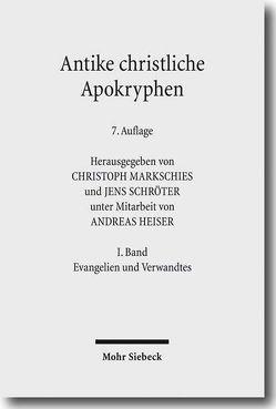 Antike christliche Apokryphen in deutscher Übersetzung von Heiser,  Andreas, Markschies,  Christoph, Schröter,  Jens