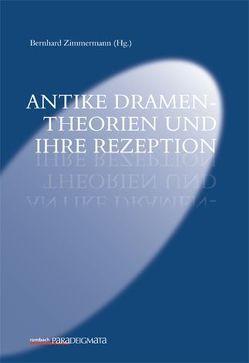 Antike Dramentheorien und ihre Rezeption von Zimmermann,  Bernhard