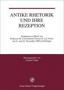 Antike Rhetorik und ihre Rezeption von Classen,  Carl Joachim, Döpp,  Siegmar