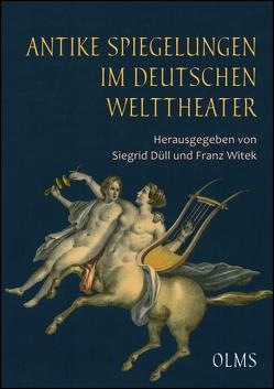 Antike Spiegelungen im deutschen Welttheater von Düll,  Siegrid, Witek,  Franz