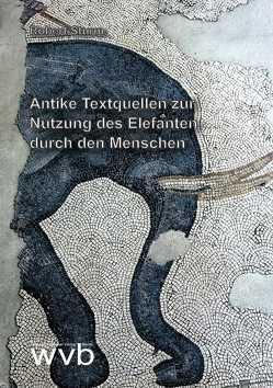 Antike Textquellen zur Nutzung des Elefanten durch den Menschen von Sturm,  Robert