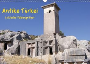 Antike Türkei – Lykische Felsengräber (Wandkalender 2018 DIN A3 quer) von Monzel,  Andrea, Reiß,  Thorsten