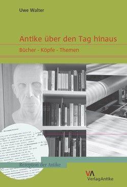 Antike über den Tag hinaus von Walter,  Uwe