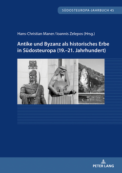 Antike und Byzanz als historisches Erbe in Südosteuropa vom 19.–21. Jahrhundert von Maner,  Hans-Christian, Zelepos,  Ioannis