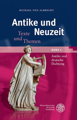 Antike und Neuzeit / Antike und deutsche Dichtung von Albrecht,  Michael von