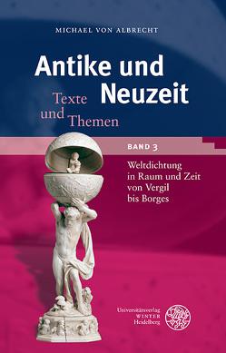 Antike und Neuzeit / Weltliteratur in Raum und Zeit von Vergil bis Borges von Albrecht,  Michael von
