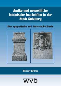 Antike und neuzeitliche lateinische Inschriften in der Stadt Salzburg von Sturm,  Robert