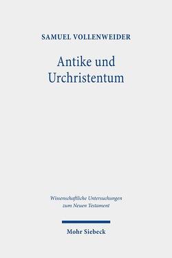 Antike und Urchristentum von Vollenweider,  Samuel