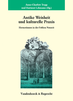 Antike Weisheit und kulturelle Praxis von Lehmann,  Hartmut, Trepp,  Anne-Charlott