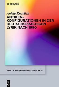 Antikenkonfigurationen in der deutschsprachigen Lyrik nach 1990 von Knoblich,  Aniela