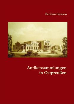 Antikensammlungen in Ostpreußen von Faensen,  Bertram