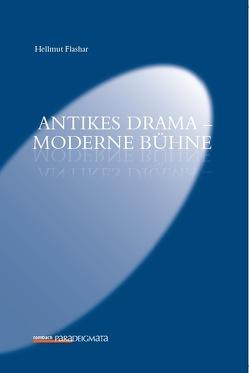 Antikes Drama – Moderne Bühne von Hellmuth,  Flashar
