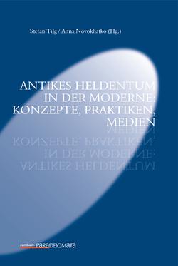 Antikes Heldentum in der Moderne: Konzepte, Praktiken von Novokhatko,  Anna, Tilg,  Stefan