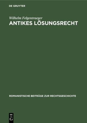 Antikes Lösungsrecht von Felgentraeger,  Wilhelm