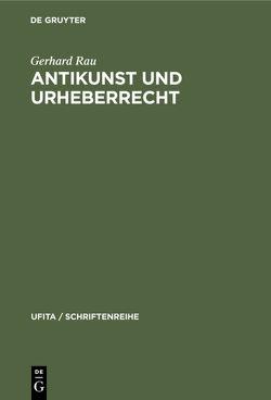Antikunst und Urheberrecht von Rau,  Gerhard