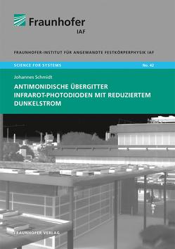 Antimonidische Übergitter Infrarot-Photodioden mit reduziertem Dunkelstrom. von Ambacher,  Oliver, Schmidt,  Johannes