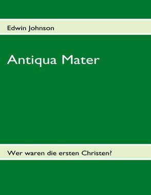 Antiqua Mater von Fabri,  Frans J, Johnson,  Edwin