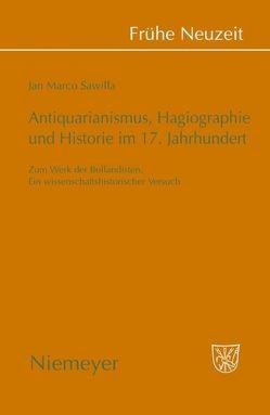 Antiquarianismus, Hagiographie und Historie im 17. Jahrhundert von Sawilla,  Jan Marco
