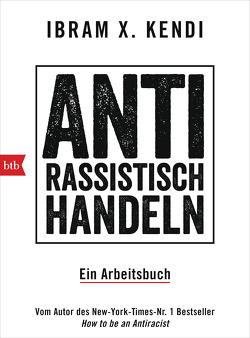 Antirassistisch handeln. von Kendi,  Ibram X.