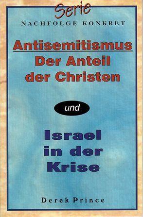 Antisemitismus – der Anteil der Christen /Israel in der Krise von Geischberger,  Werner, Prince,  Derek