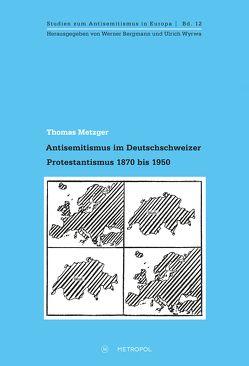 Antisemitismus im Deutschschweizer Protestantismus 1870 bis 1950 von Metzger,  Thomas