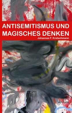 Antisemitismus und magisches Denken von Kretschmann,  Johannes F.