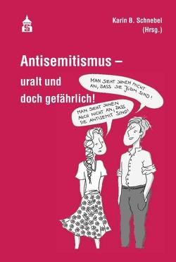 Antisemitismus – uralt und doch gefährlich! von Schnebel,  Karin B.