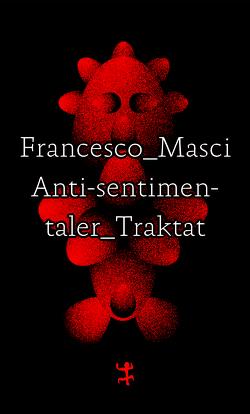Antisentimentaler Traktat von Henninger,  Max, Masci,  Francesco