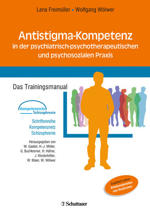Antistigma-Kompetenz in der psychiatrisch-psychotherapeutischen und psychosozialen Praxis von Freimüller,  Lena, Wölwer,  Wolfgang