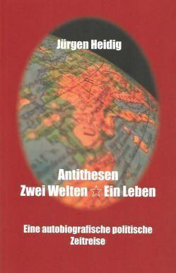 Antithesen, Zwei Welten – Ein Leben von Heidig,  Jürgen