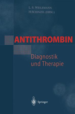 Antithrombin — Diagnostik und Therapie von Schinzel,  H., Weilemann,  L.S.