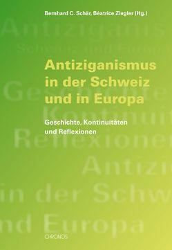 Antiziganismus in der Schweiz und in Europa von Schär,  Bernhard C, Ziegler,  Béatrice
