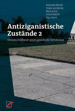 Antiziganistische Zustände 2 von Bartels,  Alexandra, Borcke,  Tobias von, End,  Markus, Friedrich,  Anna